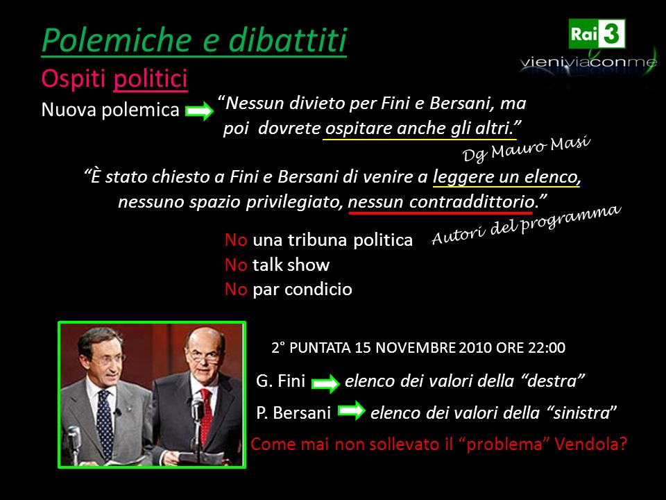 Polemiche e dibattiti Ospiti politici Nuova polemica Nessun divieto per Fini e Bersani, ma poi dovrete ospitare anche gli altri. Dg Mauro Masi È stato