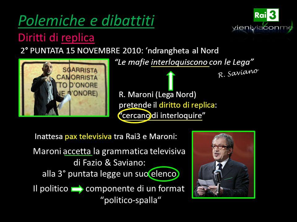 Polemiche e dibattiti Diritti di replica Le mafie interloquiscono con le Lega R. Maroni (Lega Nord) pretende il diritto di replica: Inattesa pax telev