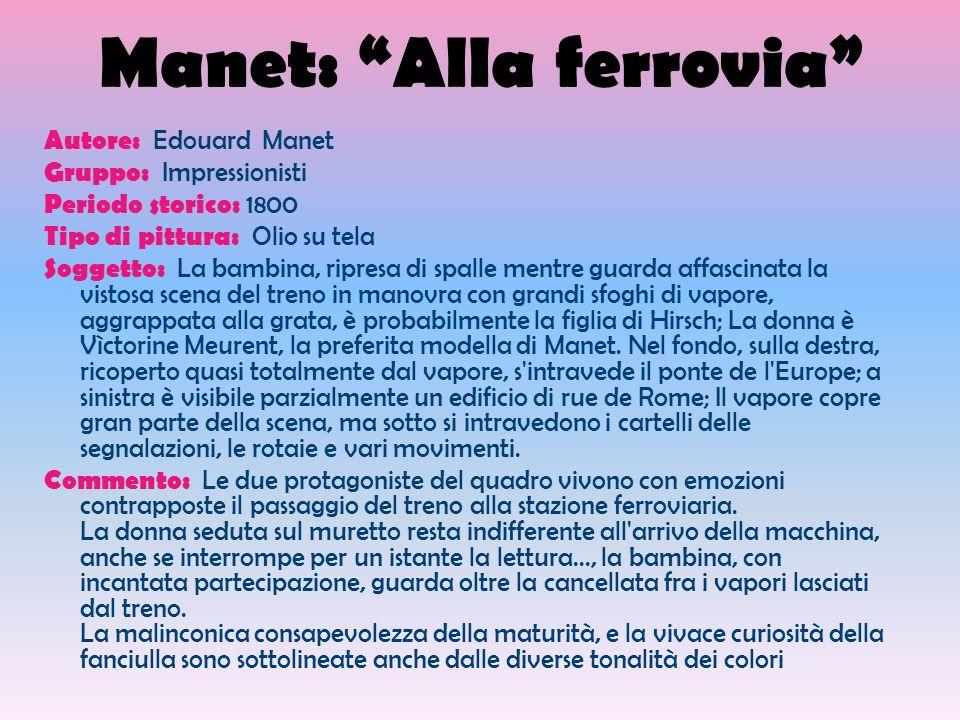 Manet: Alla ferrovia Autore: Edouard Manet Gruppo: Impressionisti Periodo storico: 1800 Tipo di pittura: Olio su tela Soggetto: La bambina, ripresa di