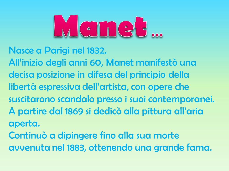 Nasce a Parigi nel 1832. Allinizio degli anni 60, Manet manifestò una decisa posizione in difesa del principio della libertà espressiva dellartista, c