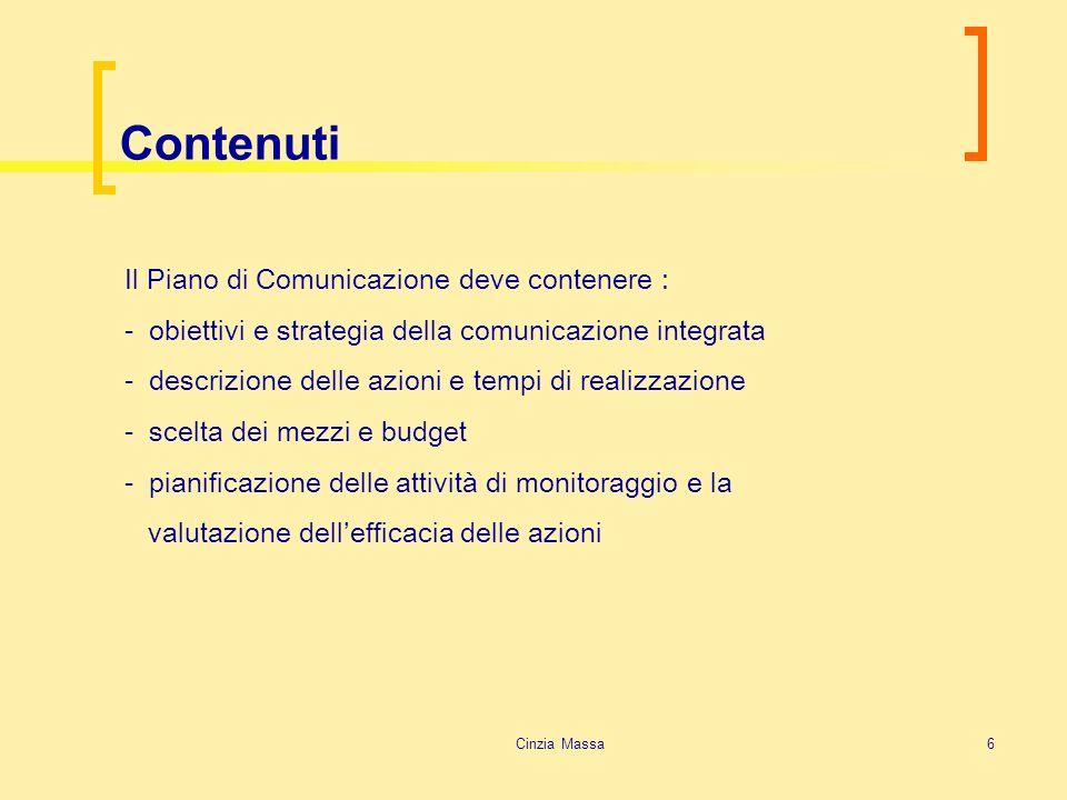 Cinzia Massa6 Contenuti Il Piano di Comunicazione deve contenere : - obiettivi e strategia della comunicazione integrata - descrizione delle azioni e