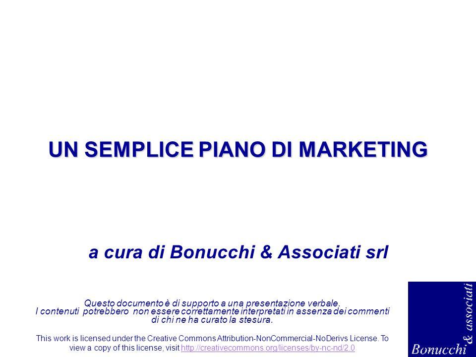 UN SEMPLICE PIANO DI MARKETING a cura di Bonucchi & Associati srl Questo documento è di supporto a una presentazione verbale. I contenuti potrebbero n