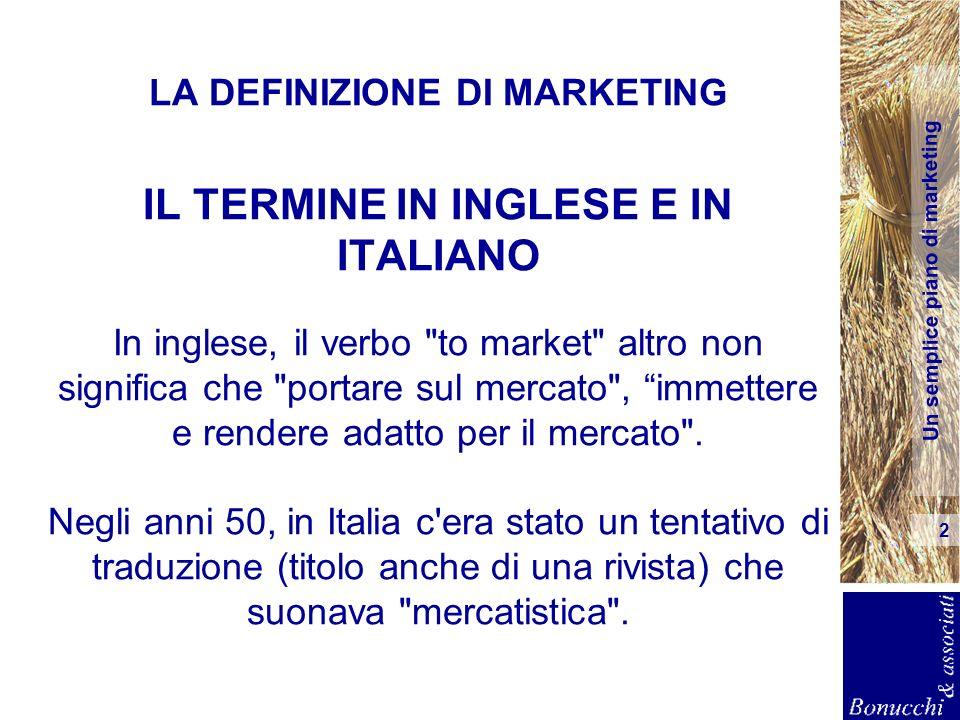 Un semplice piano di marketing 2 LA DEFINIZIONE DI MARKETING IL TERMINE IN INGLESE E IN ITALIANO In inglese, il verbo