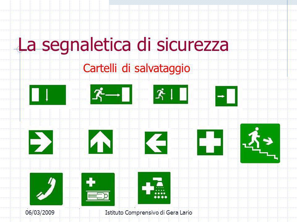 06/03/2009Istituto Comprensivo di Gera Lario La segnaletica di sicurezza Cartelli di salvataggio