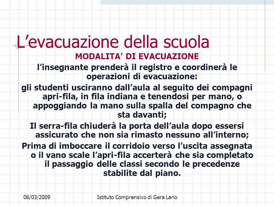 Levacuazione della scuola MODALITA DI EVACUAZIONE linsegnante prenderà il registro e coordinerà le operazioni di evacuazione: gli studenti usciranno d