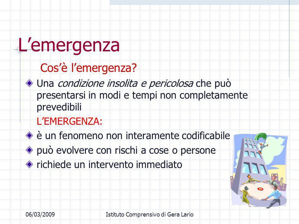 06/03/2009Istituto Comprensivo di Gera Lario Lemergenza Cosè lemergenza? Una condizione insolita e pericolosa che può presentarsi in modi e tempi non