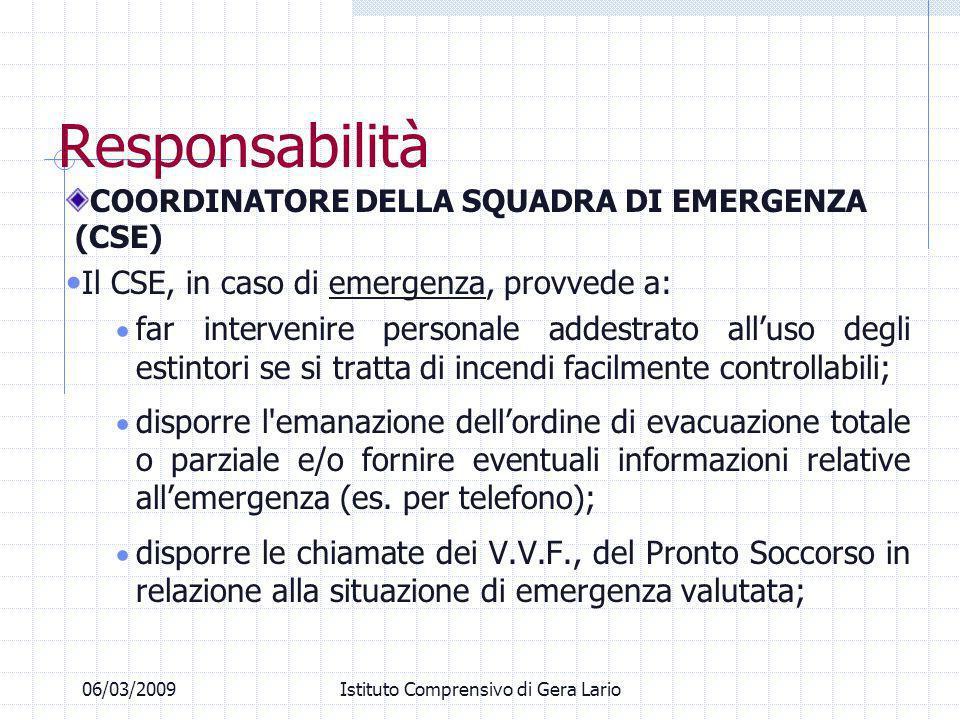 Responsabilità COORDINATORE DELLA SQUADRA DI EMERGENZA (CSE) Il CSE, in caso di emergenza, provvede a: far intervenire personale addestrato alluso deg