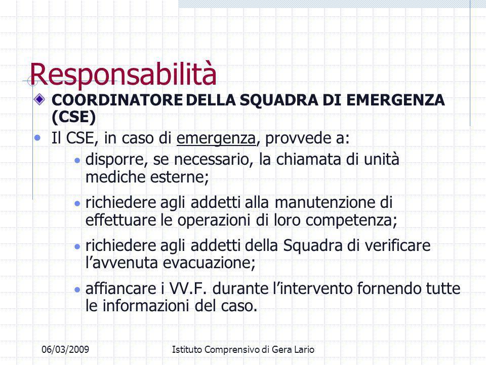 Responsabilità COORDINATORE DELLA SQUADRA DI EMERGENZA (CSE) Il CSE, in caso di emergenza, provvede a: disporre, se necessario, la chiamata di unità m