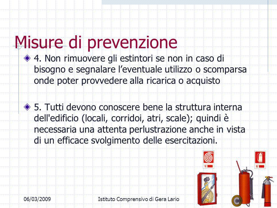 06/03/2009Istituto Comprensivo di Gera Lario Misure di prevenzione 4. Non rimuovere gli estintori se non in caso di bisogno e segnalare leventuale uti