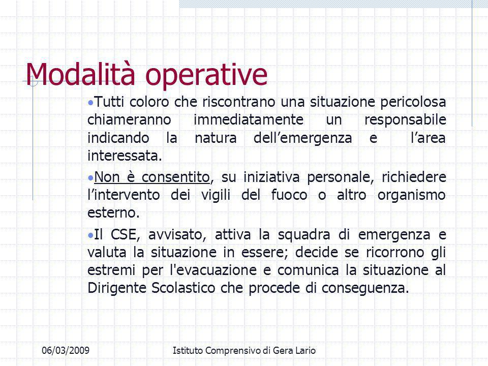 06/03/2009Istituto Comprensivo di Gera Lario Modalità operative Tutti coloro che riscontrano una situazione pericolosa chiameranno immediatamente un r