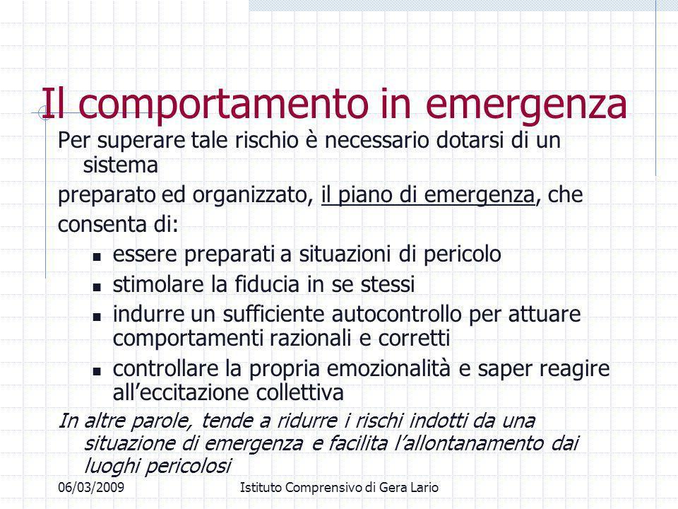 06/03/2009Istituto Comprensivo di Gera Lario Il comportamento in emergenza Per superare tale rischio è necessario dotarsi di un sistema preparato ed o