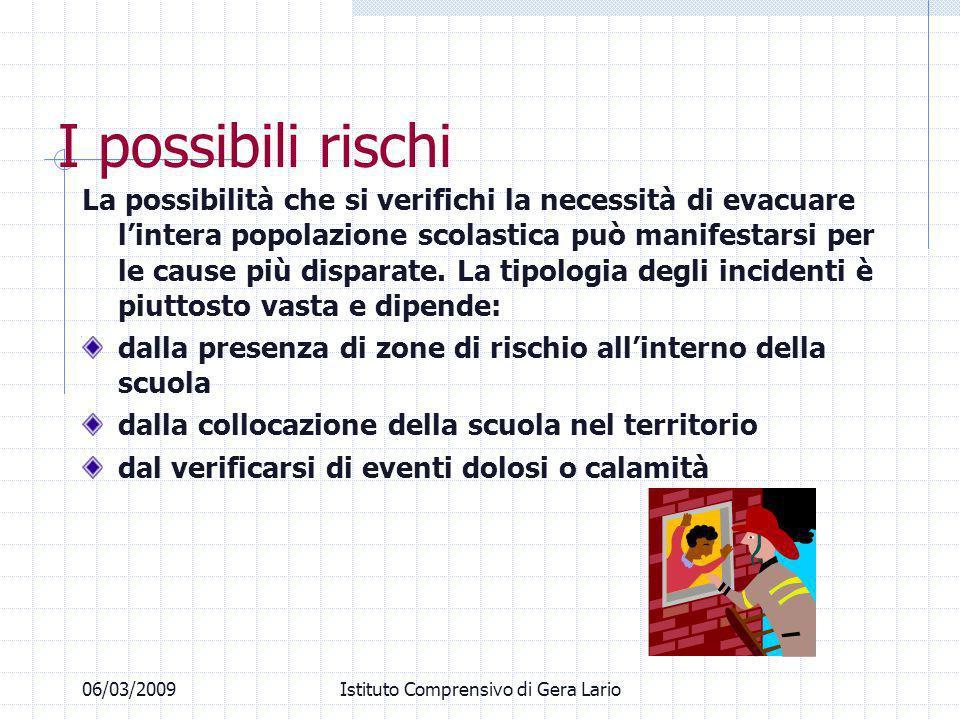 06/03/2009Istituto Comprensivo di Gera Lario I possibili rischi La possibilità che si verifichi la necessità di evacuare lintera popolazione scolastic