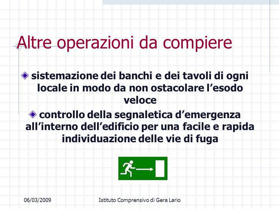 06/03/2009Istituto Comprensivo di Gera Lario Altre operazioni da compiere sistemazione dei banchi e dei tavoli di ogni locale in modo da non ostacolar