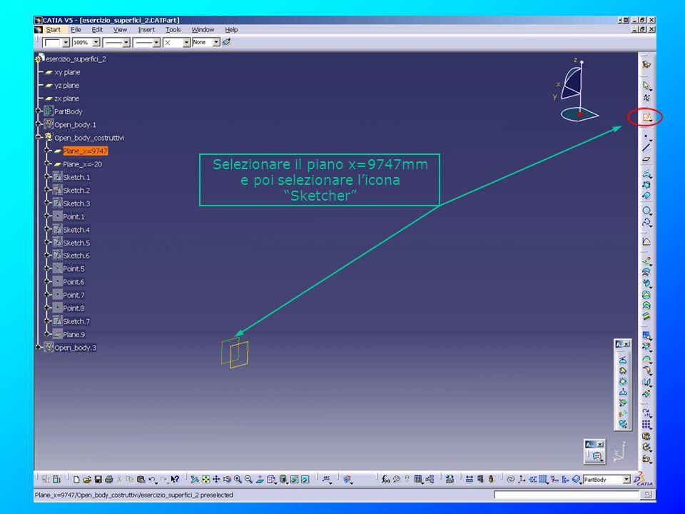 Selezionare il piano x=9747mm e poi selezionare licona Sketcher