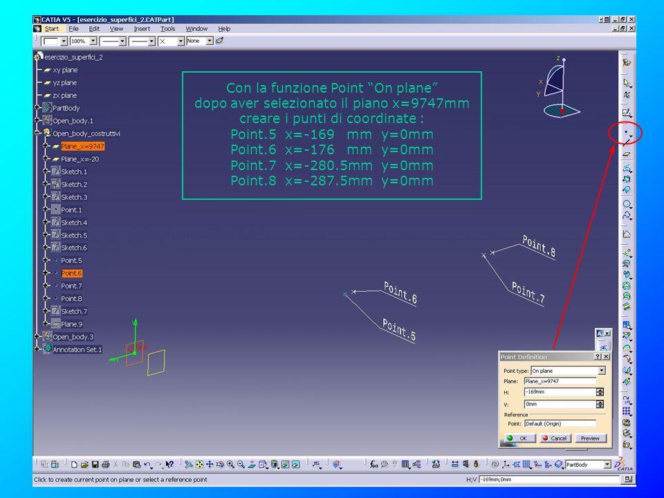 Con la funzione Point On plane dopo aver selezionato il piano x=9747mm creare i punti di coordinate : Point.5 x=-169 mm y=0mm Point.6 x=-176 mm y=0mm