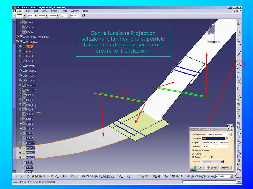 Con la funzione Projection selezionare la linea e la superficie forzando la direzione secondo Z creare le 4 proiezioni