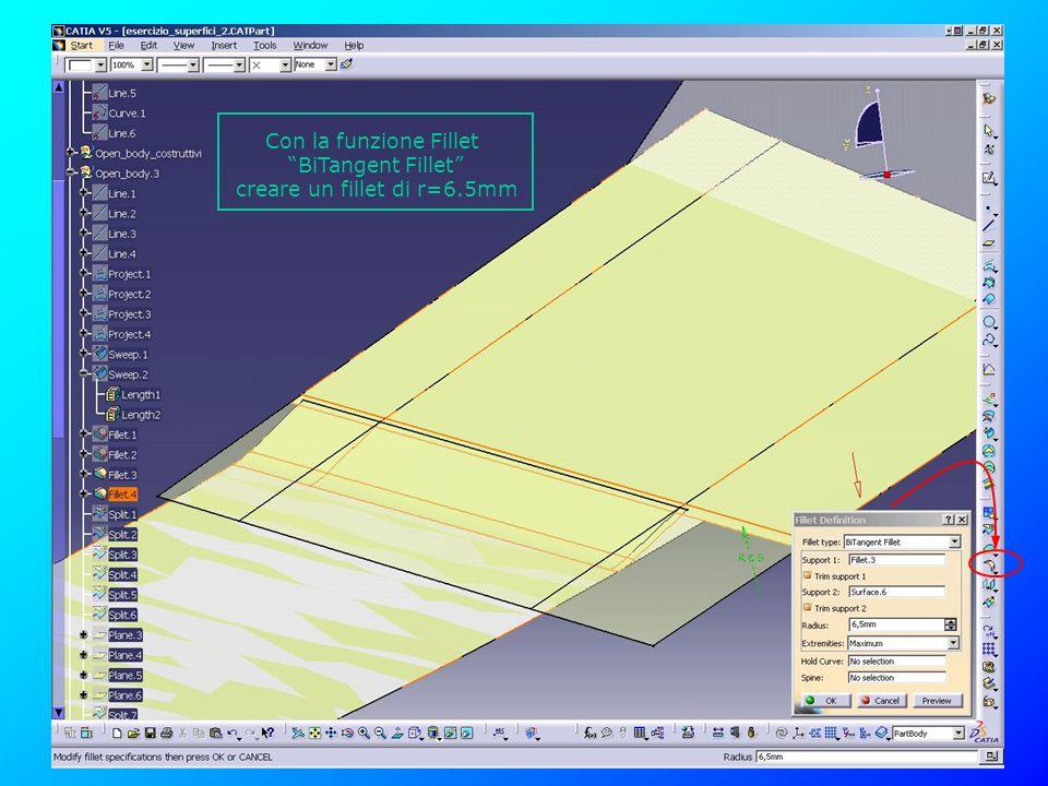Con la funzione Fillet BiTangent Fillet creare un fillet di r=6.5mm