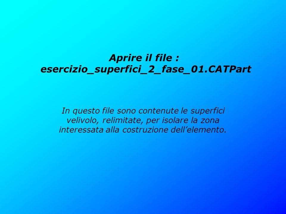 Aprire il file : esercizio_superfici_2_fase_01.CATPart In questo file sono contenute le superfici velivolo, relimitate, per isolare la zona interessat
