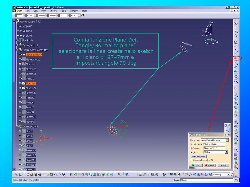 Con la funzione Plane Def. Angle/Normal to plane selezionare la linea creata nello sketch e il piano x=9747mm e impostare angolo 90 deg