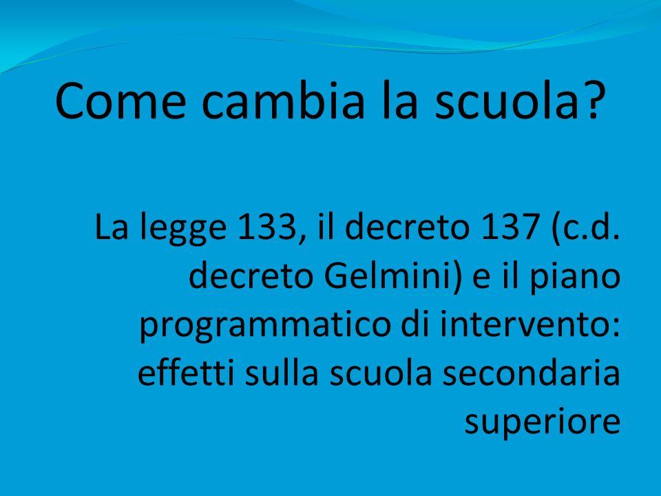 Come cambia la scuola? La legge 133, il decreto 137 (c.d. decreto Gelmini) e il piano programmatico di intervento: effetti sulla scuola secondaria sup