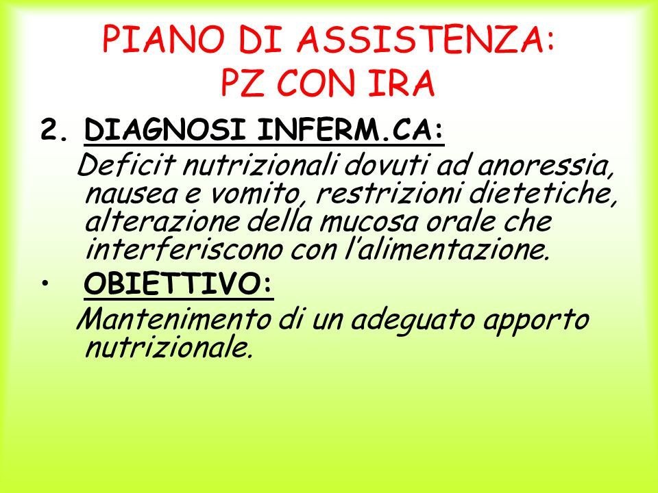 PIANO DI ASSISTENZA: PZ CON IRA 2.DIAGNOSI INFERM.CA: Deficit nutrizionali dovuti ad anoressia, nausea e vomito, restrizioni dietetiche, alterazione d