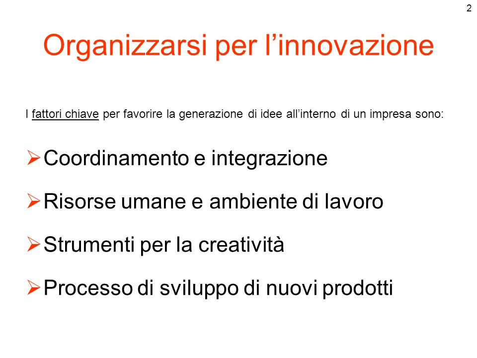 2 Organizzarsi per linnovazione Coordinamento e integrazione Risorse umane e ambiente di lavoro Strumenti per la creatività Processo di sviluppo di nu