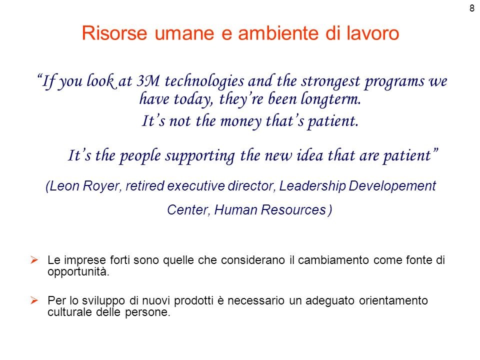 8 Risorse umane e ambiente di lavoro If you look at 3M technologies and the strongest programs we have today, they re been longterm. It s not the mone