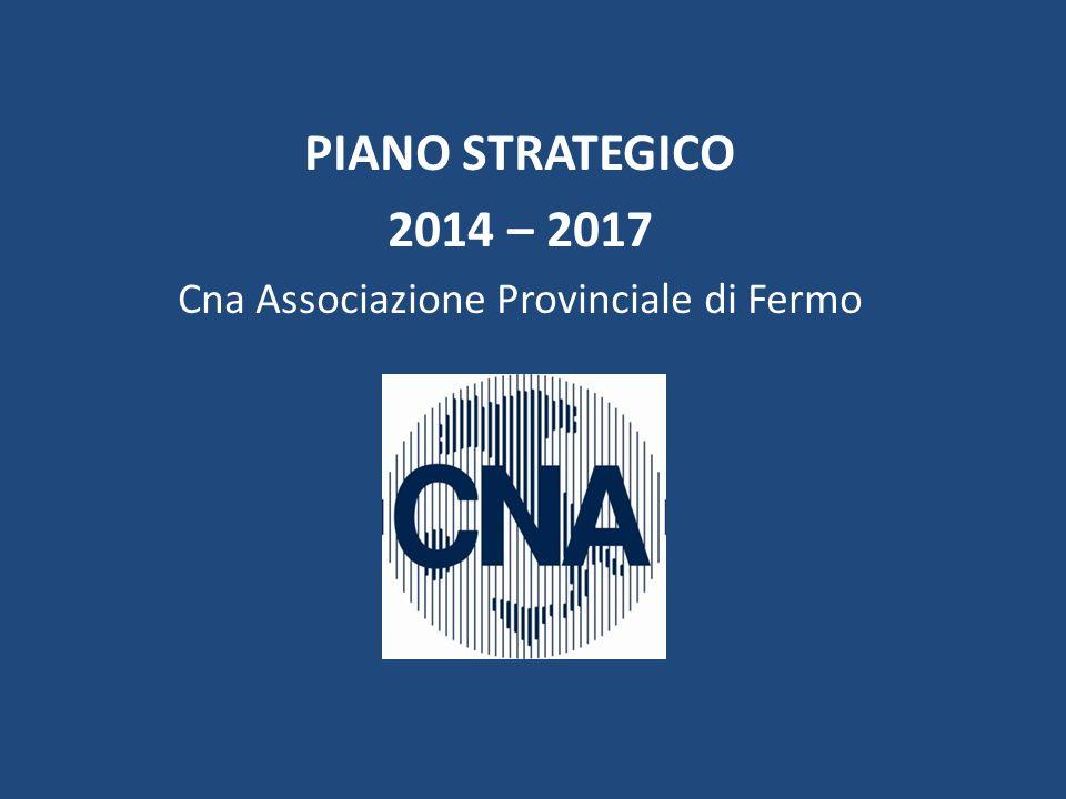 PIANO STRATEGICO 2014 – 2017 Cna Associazione Provinciale di Fermo