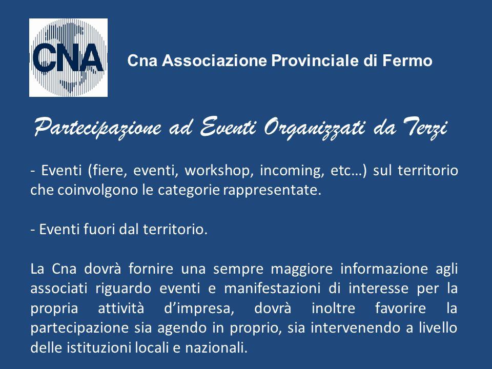 - Eventi (fiere, eventi, workshop, incoming, etc…) sul territorio che coinvolgono le categorie rappresentate. - Eventi fuori dal territorio. La Cna do