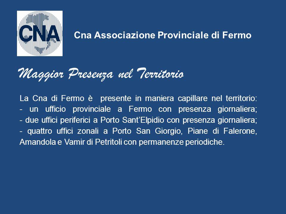 La Cna di Fermo è presente in maniera capillare nel territorio: - un ufficio provinciale a Fermo con presenza giornaliera; - due uffici periferici a P