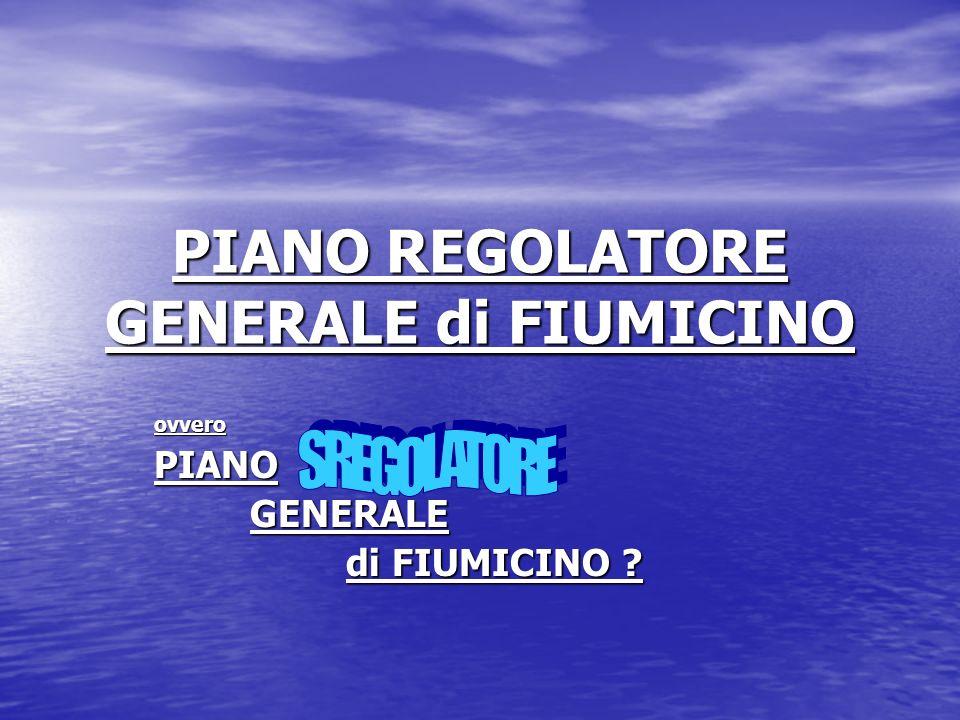 PIANO REGOLATORE GENERALE di FIUMICINO ovveroPIANOGENERALE di FIUMICINO ?