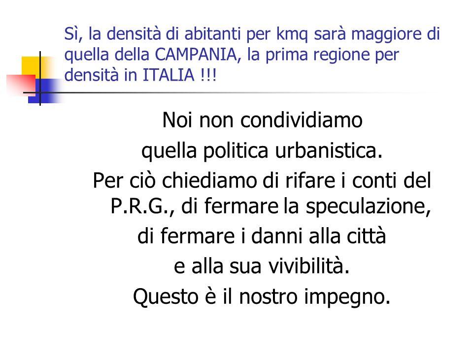 Sì, la densità di abitanti per kmq sarà maggiore di quella della CAMPANIA, la prima regione per densità in ITALIA !!! Noi non condividiamo quella poli