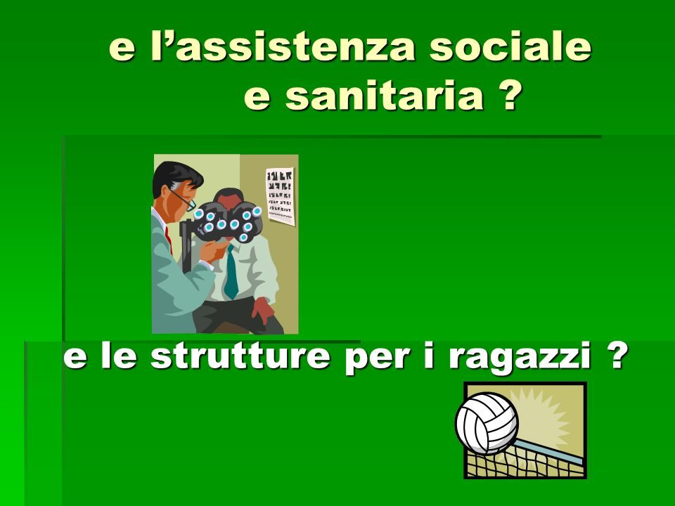 e lassistenza sociale e sanitaria ? e le strutture per i ragazzi ?