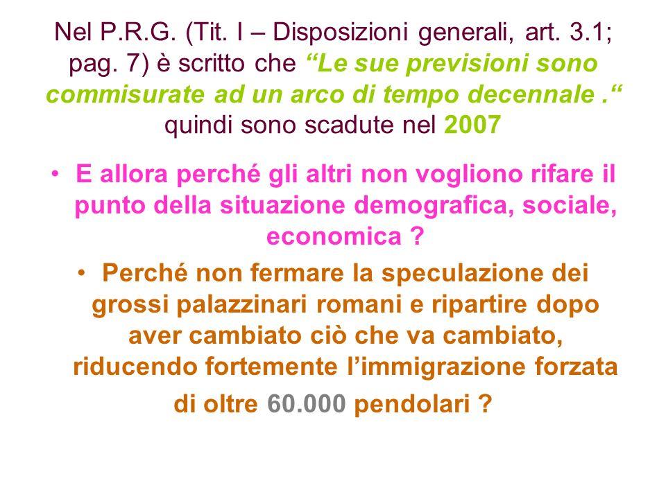 Nel P.R.G. (Tit. I – Disposizioni generali, art. 3.1; pag. 7) è scritto che Le sue previsioni sono commisurate ad un arco di tempo decennale. quindi s