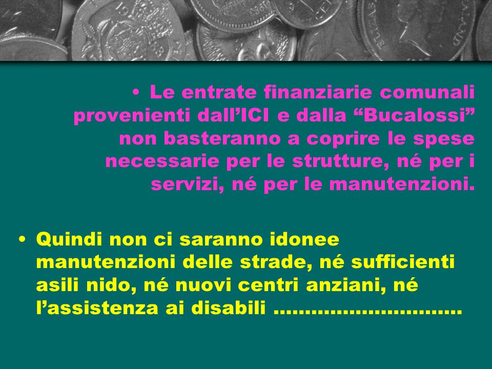 Le entrate finanziarie comunali provenienti dallICI e dalla Bucalossi non basteranno a coprire le spese necessarie per le strutture, né per i servizi,