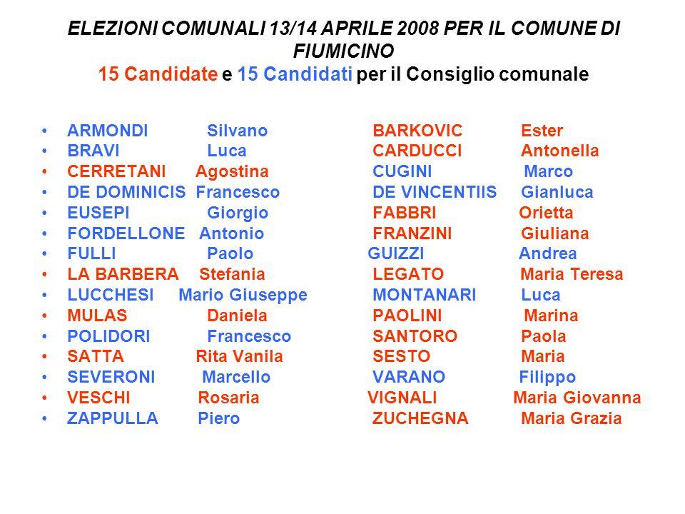 ELEZIONI COMUNALI 13/14 APRILE 2008 PER IL COMUNE DI FIUMICINO 15 Candidate e 15 Candidati per il Consiglio comunale ARMONDI Silvano BARKOVIC Ester BR