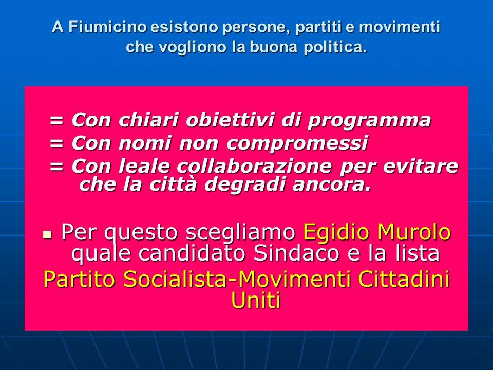 A Fiumicino esistono persone, partiti e movimenti che vogliono la buona politica. = Con chiari obiettivi di programma = Con nomi non compromessi = Con