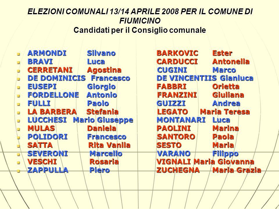 ELEZIONI COMUNALI 13/14 APRILE 2008 PER IL COMUNE DI FIUMICINO Candidati per il Consiglio comunale ARMONDI SilvanoBARKOVIC Ester ARMONDI SilvanoBARKOV