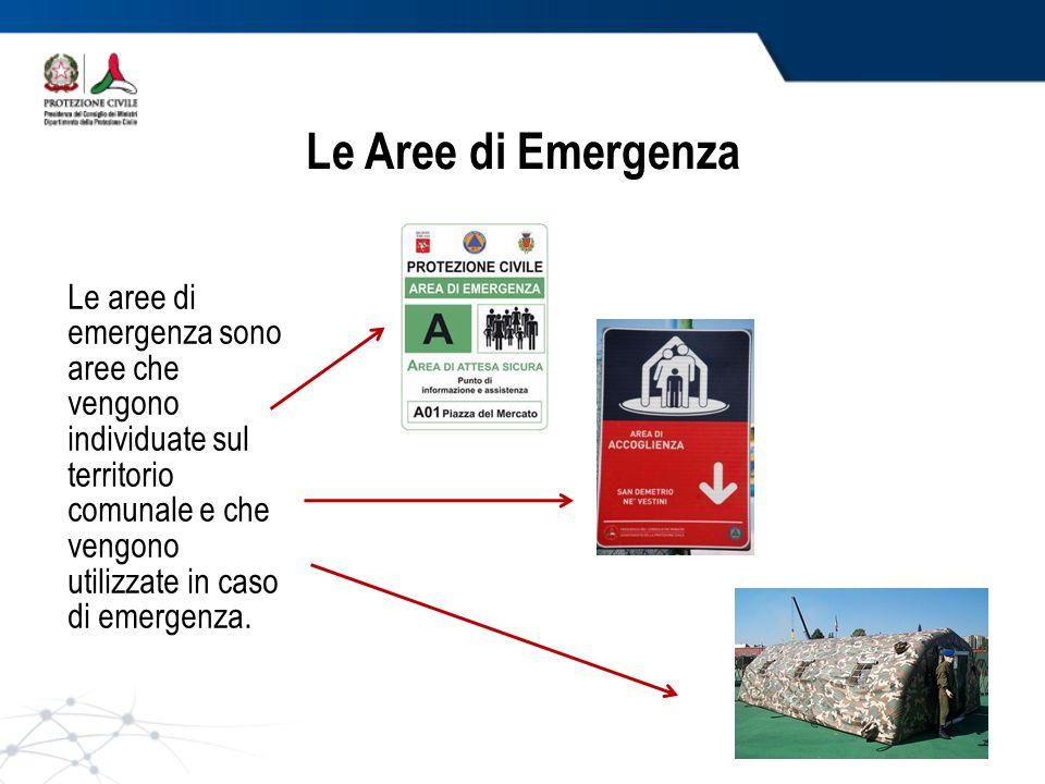 Le Aree di Emergenza Le aree di emergenza sono aree che vengono individuate sul territorio comunale e che vengono utilizzate in caso di emergenza.