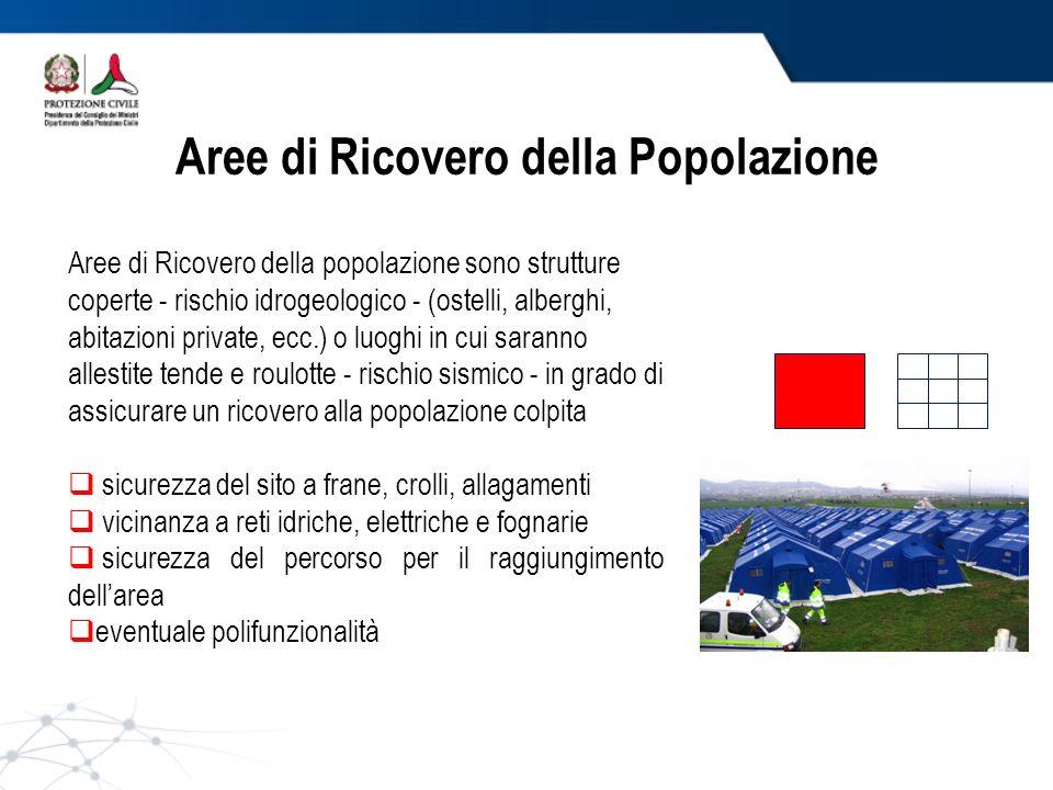 Aree di Ricovero della Popolazione Aree di Ricovero della popolazione sono strutture coperte - rischio idrogeologico - (ostelli, alberghi, abitazioni