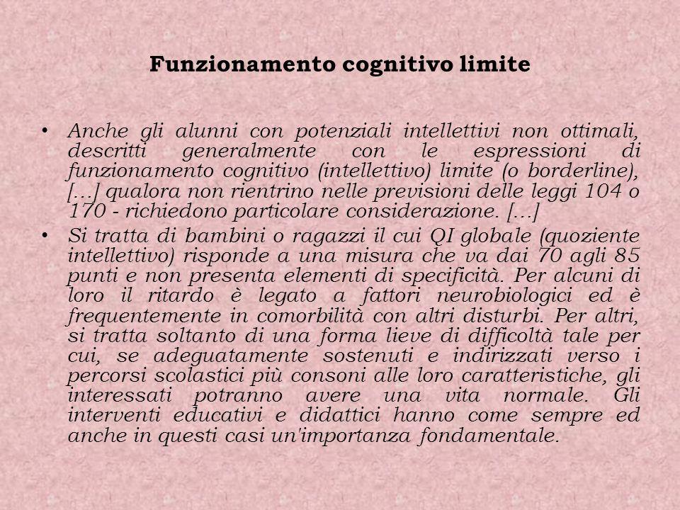 Funzionamento cognitivo limite Anche gli alunni con potenziali intellettivi non ottimali, descritti generalmente con le espressioni di funzionamento c
