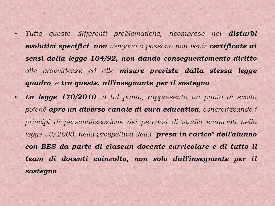 Tutte queste differenti problematiche, ricomprese nei disturbi evolutivi specifici, non vengono o possono non venir certificate ai sensi della legge 1