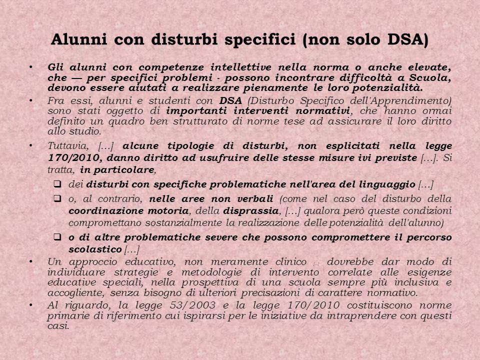Alunni con disturbi specifici (non solo DSA) Gli alunni con competenze intellettive nella norma o anche elevate, che per specifici problemi - possono