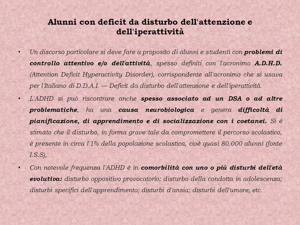 Alunni con deficit da disturbo dell'attenzione e dell'iperattività Un discorso particolare si deve fare a proposito di alunni e studenti con problemi