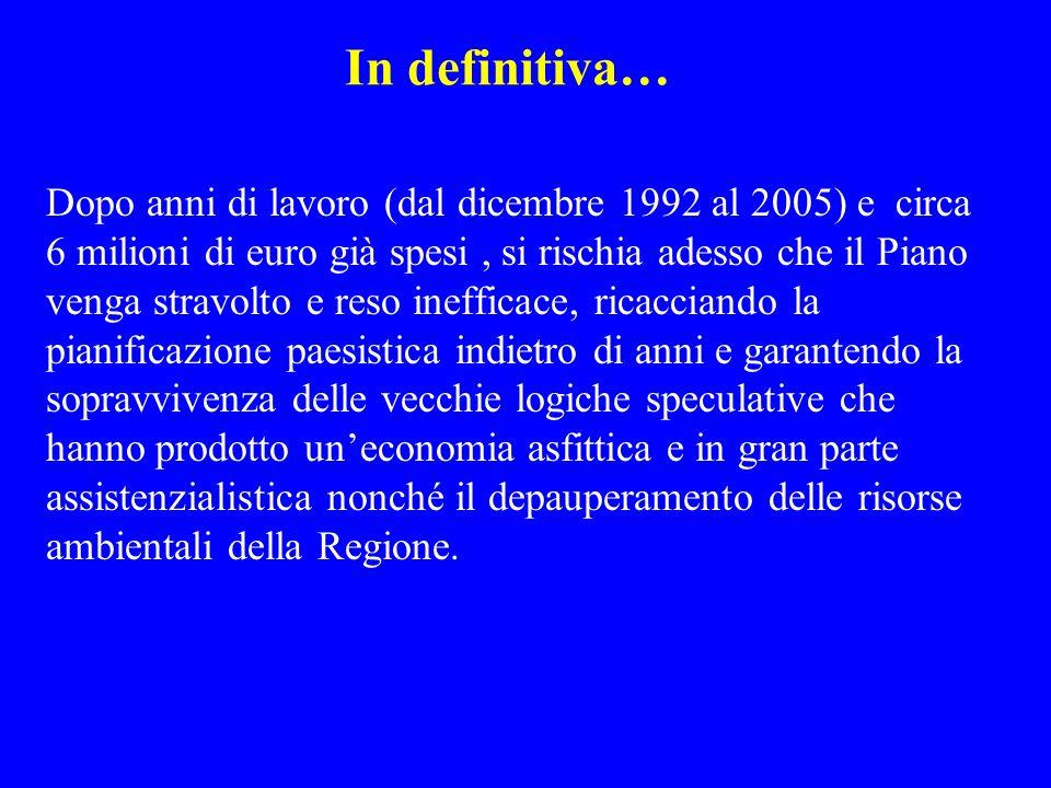 In definitiva… Dopo anni di lavoro (dal dicembre 1992 al 2005) e circa 6 milioni di euro già spesi, si rischia adesso che il Piano venga stravolto e r