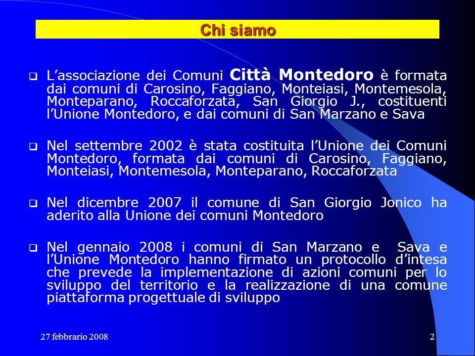 27 febbrario 20082 Chi siamo Lassociazione dei Comuni Città Montedoro è formata dai comuni di Carosino, Faggiano, Monteiasi, Montemesola, Monteparano,