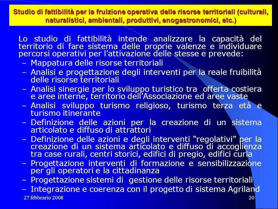 27 febbrario 200820 Studio di fattibilità per la fruizione operativa delle risorse territoriali (culturali, naturalistici, ambientali, produttivi, eno