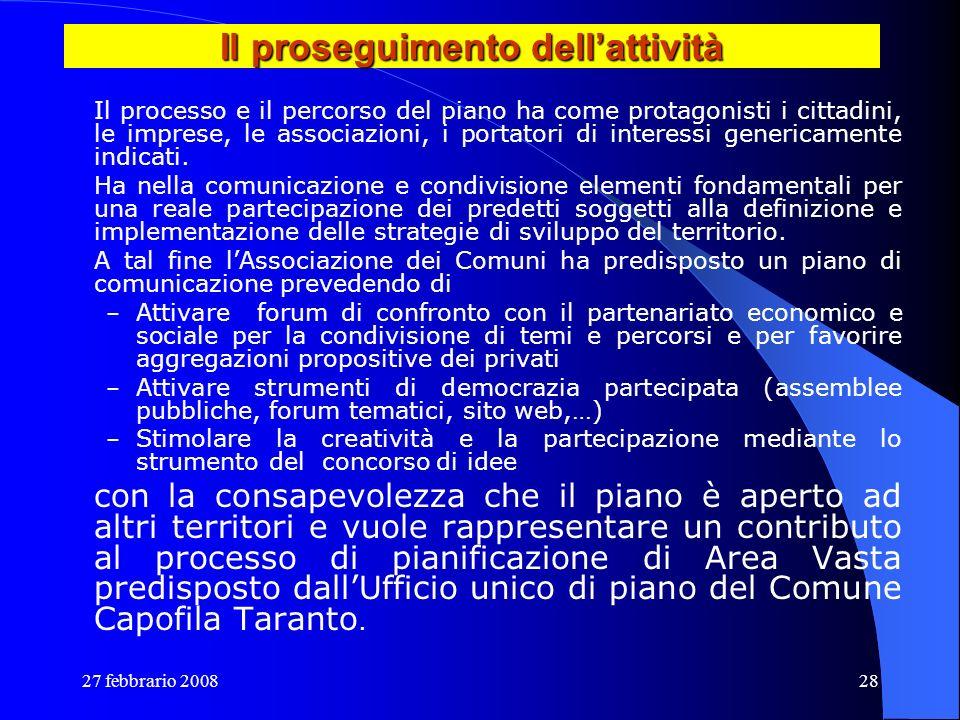 27 febbrario 200828 Il proseguimento dellattività Il processo e il percorso del piano ha come protagonisti i cittadini, le imprese, le associazioni, i