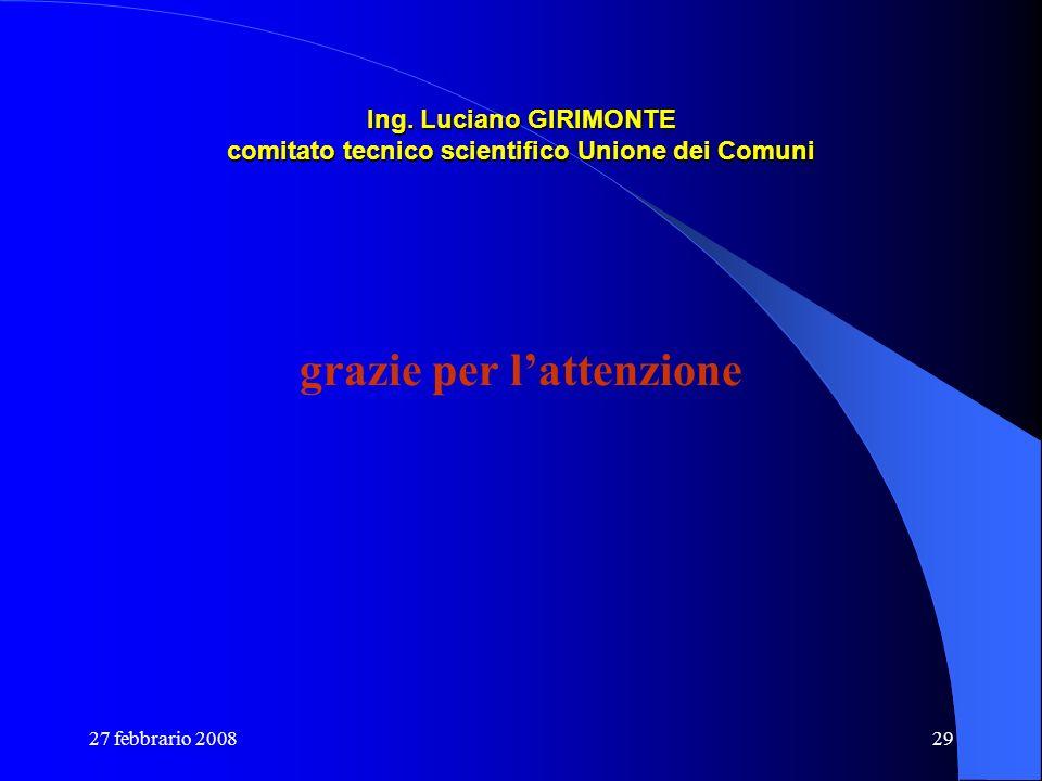 27 febbrario 200829 Ing. Luciano GIRIMONTE comitato tecnico scientifico Unione dei Comuni grazie per lattenzione