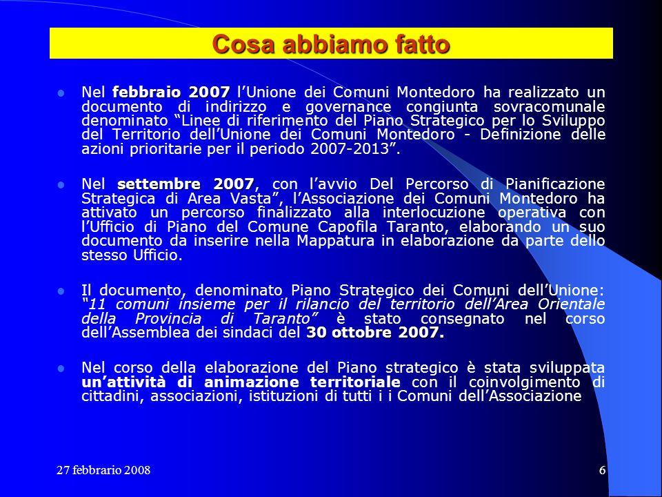 27 febbrario 20086 Cosa abbiamo fatto febbraio 2007 Nel febbraio 2007 lUnione dei Comuni Montedoro ha realizzato un documento di indirizzo e governanc